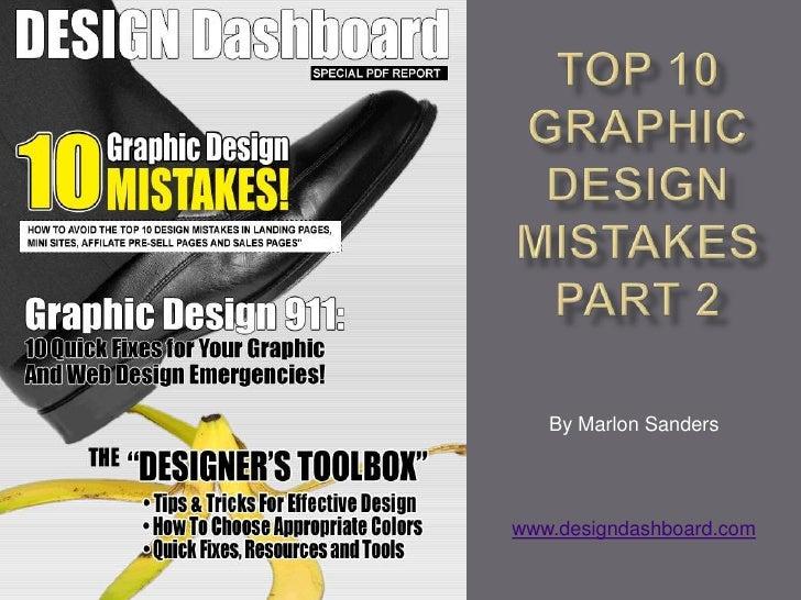 Top 10 Graphic Design MistakesPart 2<br />By Marlon Sanders<br />www.designdashboard.com<br />