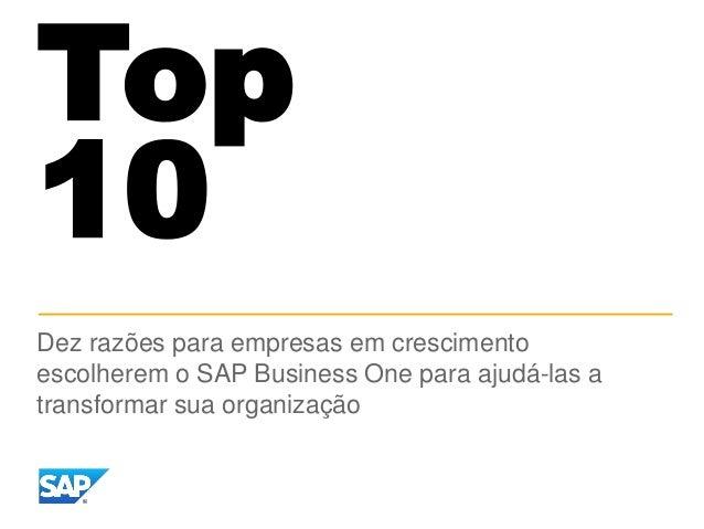 Top10Dez razões para empresas em crescimentoescolherem o SAP Business One para ajudá-las atransformar sua organização