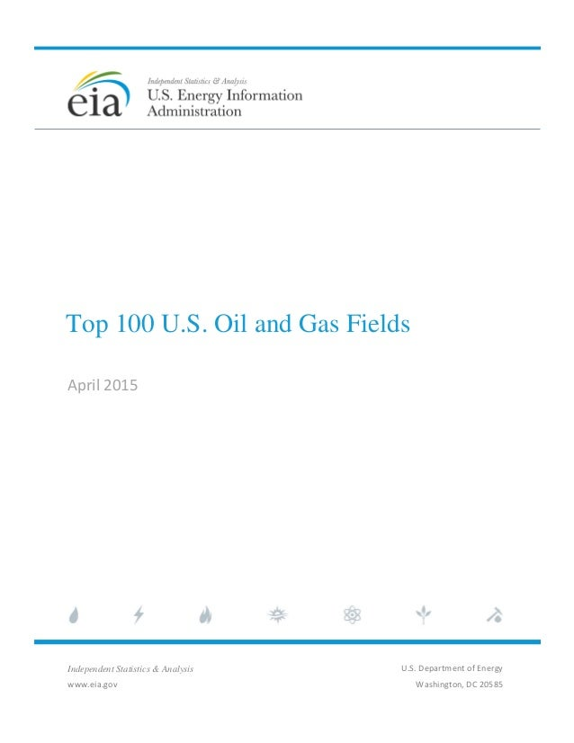 Top 100 U.S. Oil and Gas Fields April 2015 Independent Statistics & Analysis www.eia.gov U.S. Department of Energy Washing...