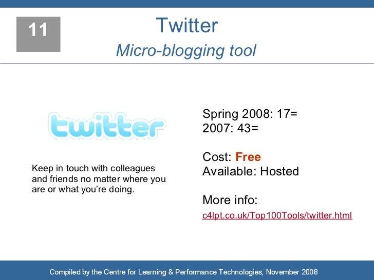 11                          Twitter                    Micro-blogging tool                                     Spring 2008...