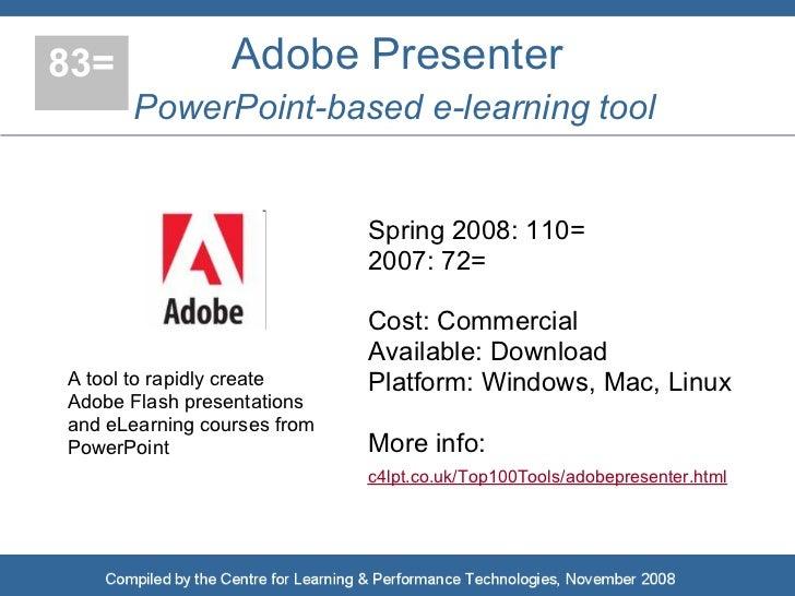 83=              Adobe Presenter       PowerPoint-based e-learning tool                                Spring 2008: 110=  ...