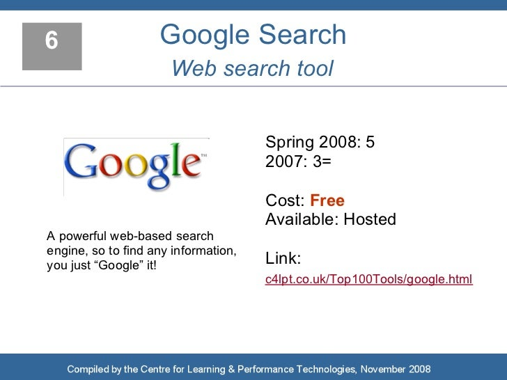 6                   Google Search                       Web search tool                                         Spring 200...
