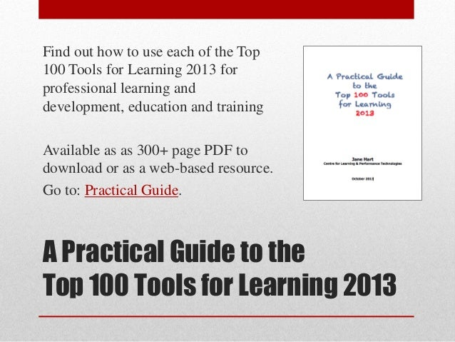 Find out how to use each of the Top 100 Tools for Learning 2013 for professional learning and development, education and t...