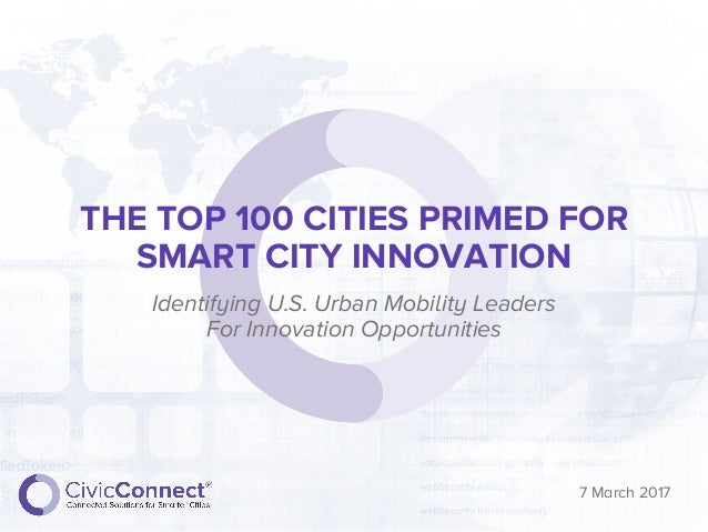 THE TOP 100 CITIES PRIMED FOR SMART CITY INNOVATION Identifying U.S. Urban Mobility Leaders For Innovation Opportunities 7...