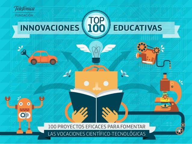 100 TOP 100 TOP INNOVACIONESINNOVACIONES EDUCATIVASEDUCATIVAS 100 PROYECTOS EFICACES PARA FOMENTAR LAS VOCACIONES CIENTÍFI...
