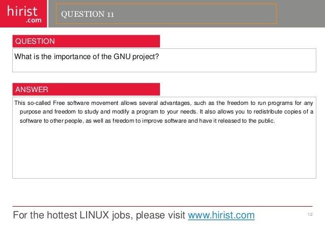 For the hottest LINUX jobs, please visit www.hirist.com  hirist  .com  WhatistheimportanceoftheGNUproject?  12  QUESTION  ...