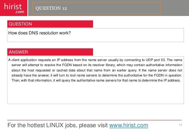 For the hottest LINUX jobs, please visit www.hirist.com  hirist  .com  HowdoesDNSresolutionwork?  13  QUESTION  Aclientapp...