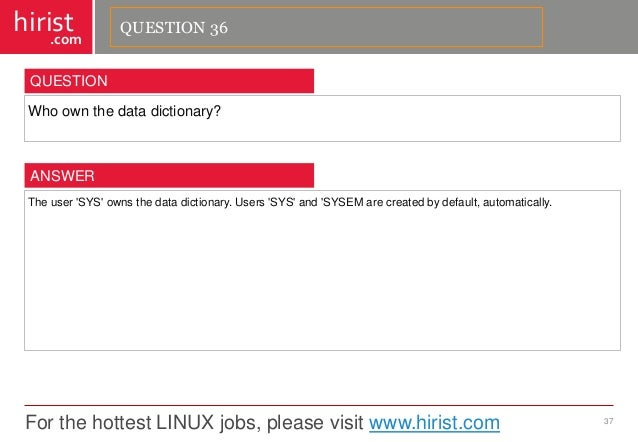 For the hottest LINUX jobs, please visit www.hirist.com  hirist  .com  Whoownthedatadictionary?  37  QUESTION  Theuser'SYS...