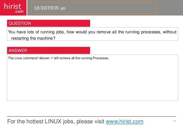 For the hottest LINUX jobs, please visit www.hirist.com  hirist  .com  Youhavelotsofrunningjobs,howwouldyouremovealltherun...