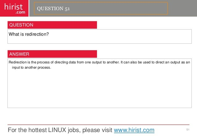 For the hottest LINUX jobs, please visit www.hirist.com  hirist  .com  Whatisredirection?  51  QUESTION  Redirectionisthep...
