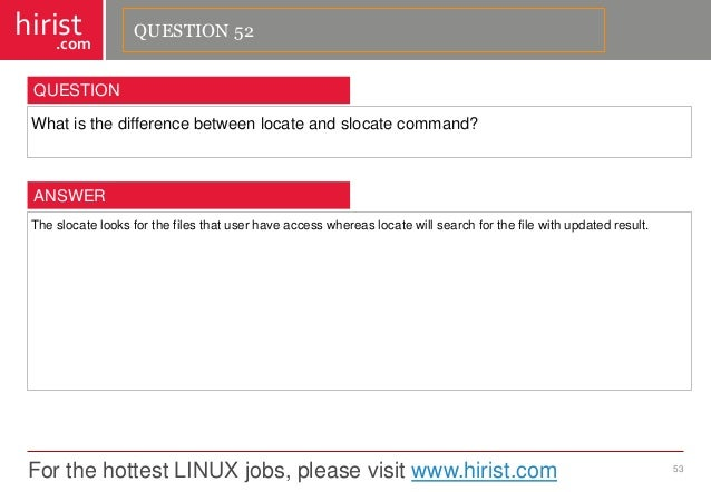 For the hottest LINUX jobs, please visit www.hirist.com  hirist  .com  Whatisthedifferencebetweenlocateandslocatecommand? ...