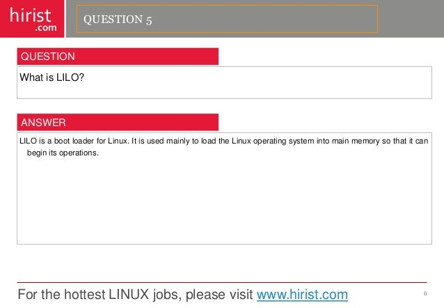 For the hottest LINUX jobs, please visit www.hirist.com  hirist  .com  WhatisLILO?  6  QUESTION  LILOisabootloaderforLinux...