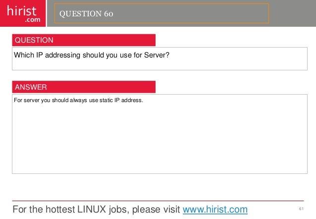 For the hottest LINUX jobs, please visit www.hirist.com  hirist  .com  WhichIPaddressingshouldyouuseforServer?  61  QUESTI...
