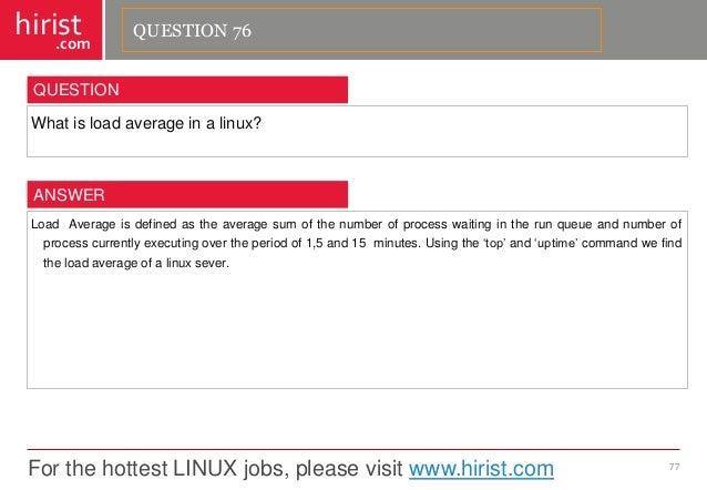 For the hottest LINUX jobs, please visit www.hirist.com  hirist  .com  Whatisloadaverageinalinux?  77  QUESTION  LoadAvera...