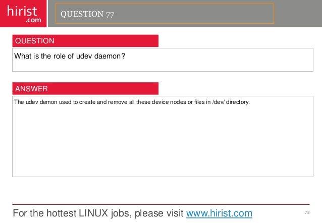 For the hottest LINUX jobs, please visit www.hirist.com  hirist  .com  Whatistheroleofudevdaemon?  78  QUESTION  Theudevde...