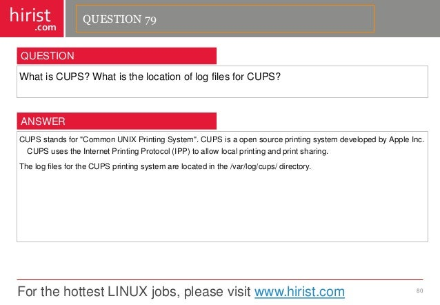 For the hottest LINUX jobs, please visit www.hirist.com  hirist  .com  WhatisCUPS?WhatisthelocationoflogfilesforCUPS?  80 ...