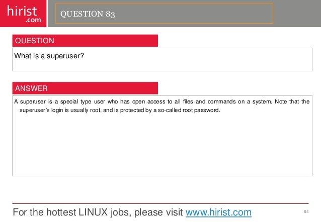 For the hottest LINUX jobs, please visit www.hirist.com  hirist  .com  Whatisasuperuser?  84  QUESTION  Asuperuserisaspeci...