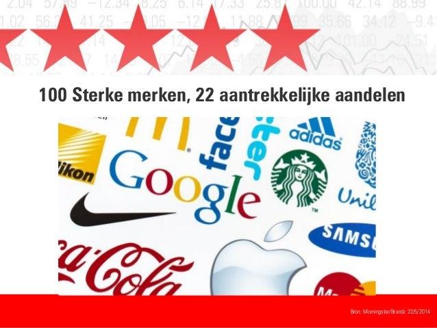 100 Sterke merken, 22 aantrekkelijke aandelen Bron: Morningstar/Brandz 22/5/2014