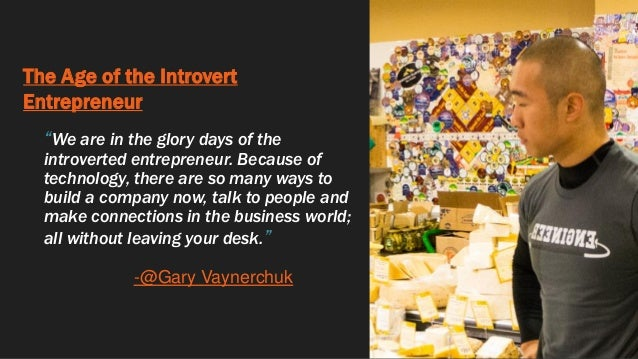 """The Age of the Introvert Entrepreneur """"We are in the glory days of the introverted entrepreneur. Because of technology, th..."""