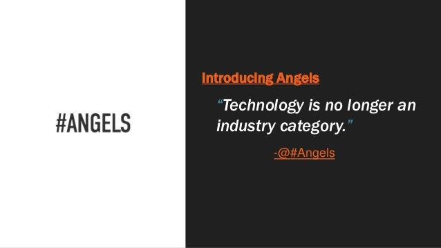 """Introducing Angels """"Technology is no longer an industry category."""" -@#Angels"""
