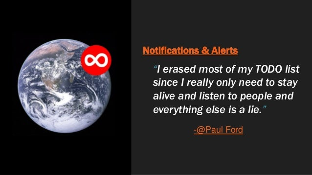 """Notifications & Alerts """"I erased most of my TODO list since I really only need to stay alive and listen to people and ever..."""