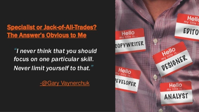 """Specialist or Jack-of-All-Trades? The Answer's Obvious to Me """"I never think that you should focus on one particular skill...."""