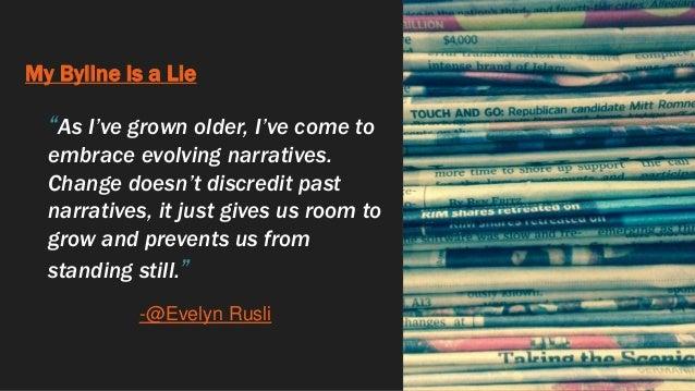 """My Byline Is a Lie """"As I've grown older, I've come to embrace evolving narratives. Change doesn't discredit past narrative..."""