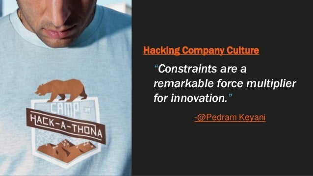"""Hacking Company Culture """"Constraints are a remarkable force multiplier for innovation."""" -@Pedram Keyani"""