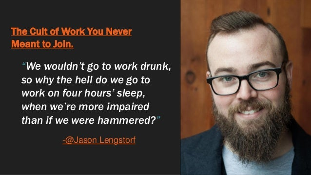 """The Cult of Work You Never Meant to Join. """"We wouldn't go to work drunk, so why the hell do we go to work on four hours' s..."""