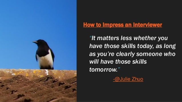 """How to Impress an Interviewer """"It matters less whether you have those skills today, as long as you're clearly someone who ..."""