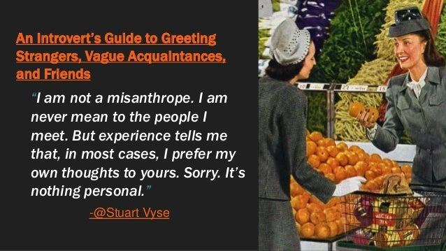"""An Introvert's Guide to Greeting Strangers, Vague Acquaintances, and Friends """"I am not a misanthrope. I am never mean to t..."""