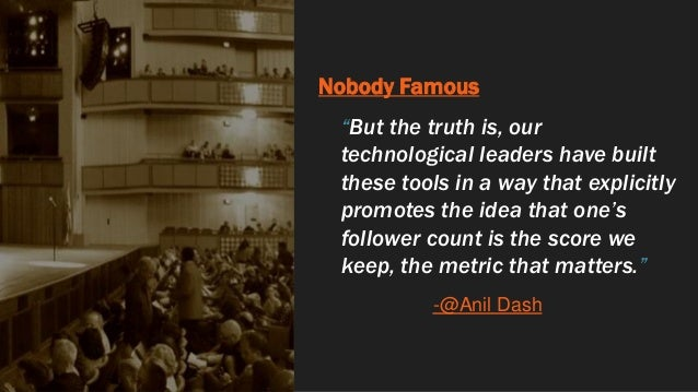 """Nobody Famous """"But the truth is, our technological leaders have built these tools in a way that explicitly promotes the id..."""