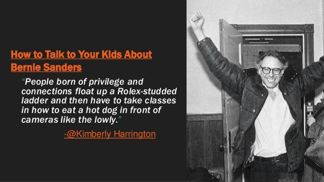 """How to Talk to Your Kids About Bernie Sanders """"People born of privilege and connections float up a Rolex-studded ladder an..."""