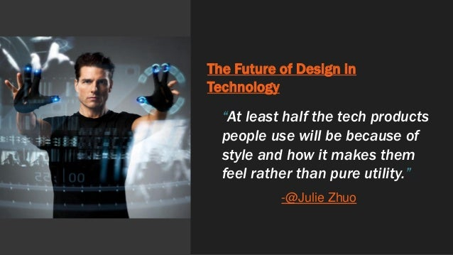 """The Future of Design in Technology """"At least half the tech products people use will be because of style and how it makes t..."""