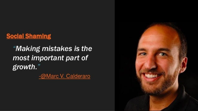 """Social Shaming """"Making mistakes is the most important part of growth."""" -@Marc V. Calderaro"""