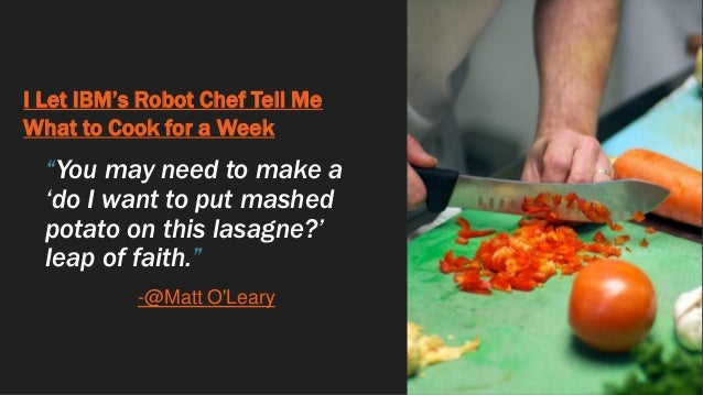 """I Let IBM's Robot Chef Tell Me What to Cook for a Week """"You may need to make a 'do I want to put mashed potato on this las..."""