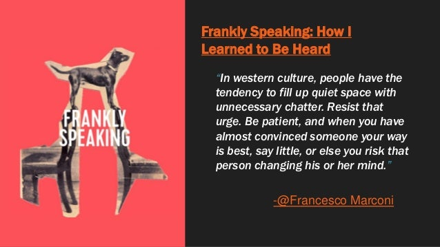 """Frankly Speaking: How I Learned to Be Heard """"In western culture, people have the tendency to fill up quiet space with unne..."""