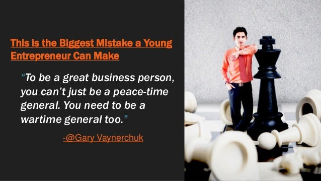"""This is the Biggest Mistake a Young Entrepreneur Can Make """"To be a great business person, you can't just be a peace-time g..."""