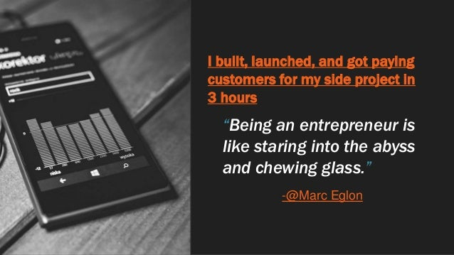 """I built, launched, and got paying customers for my side project in 3 hours """"Being an entrepreneur is like staring into the..."""
