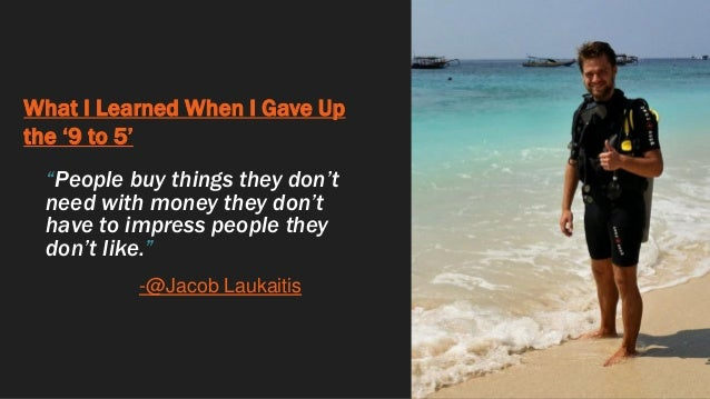 """What I Learned When I Gave Up the '9 to 5' """"People buy things they don't need with money they don't have to impress people..."""