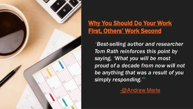 """Why You Should Do Your Work First, Others' Work Second """"Best-selling author and researcher Tom Rath reinforces this point ..."""