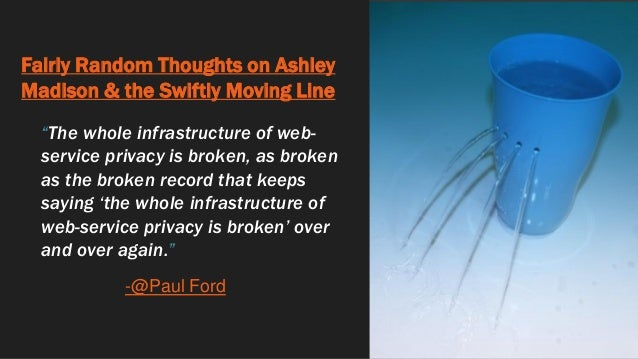 """Fairly Random Thoughts on Ashley Madison & the Swiftly Moving Line """"The whole infrastructure of web- service privacy is br..."""
