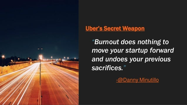"""Uber's Secret Weapon """"Burnout does nothing to move your startup forward and undoes your previous sacrifices."""" -@Danny Minu..."""