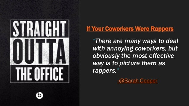 """If Your Coworkers Were Rappers """"There are many ways to deal with annoying coworkers, but obviously the most effective way ..."""