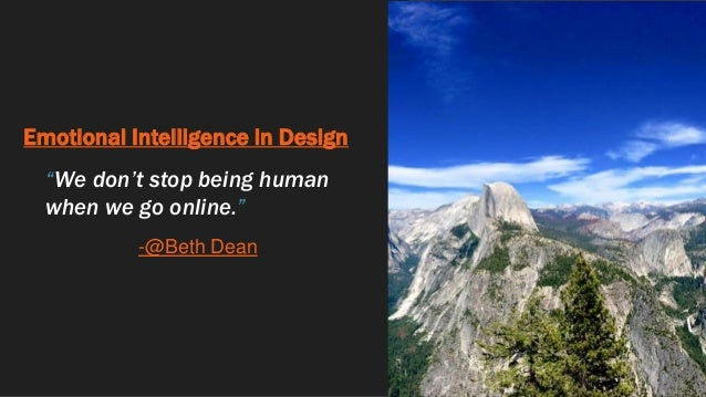 """Emotional Intelligence in Design """"We don't stop being human when we go online."""" -@Beth Dean"""