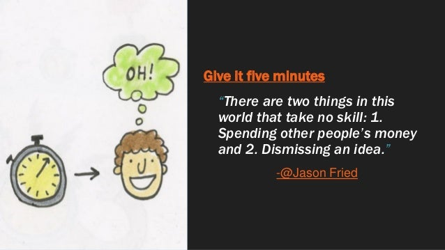 """Give it five minutes """"There are two things in this world that take no skill: 1. Spending other people's money and 2. Dismi..."""