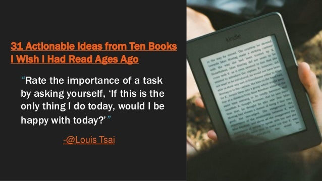 """31 Actionable Ideas from Ten Books I Wish I Had Read Ages Ago """"Rate the importance of a task by asking yourself, 'If this ..."""