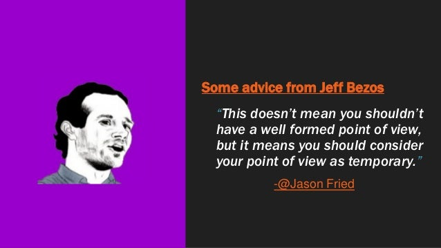 """Some advice from Jeff Bezos """"This doesn't mean you shouldn't have a well formed point of view, but it means you should con..."""