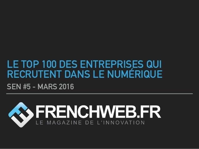 LE TOP 100 DES ENTREPRISES QUI RECRUTENT DANS LE NUMÉRIQUE SEN #5 - MARS 2016
