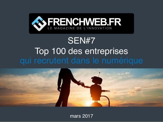 SEN#7 Top 100 des entreprises qui recrutent dans le numérique mars 2017